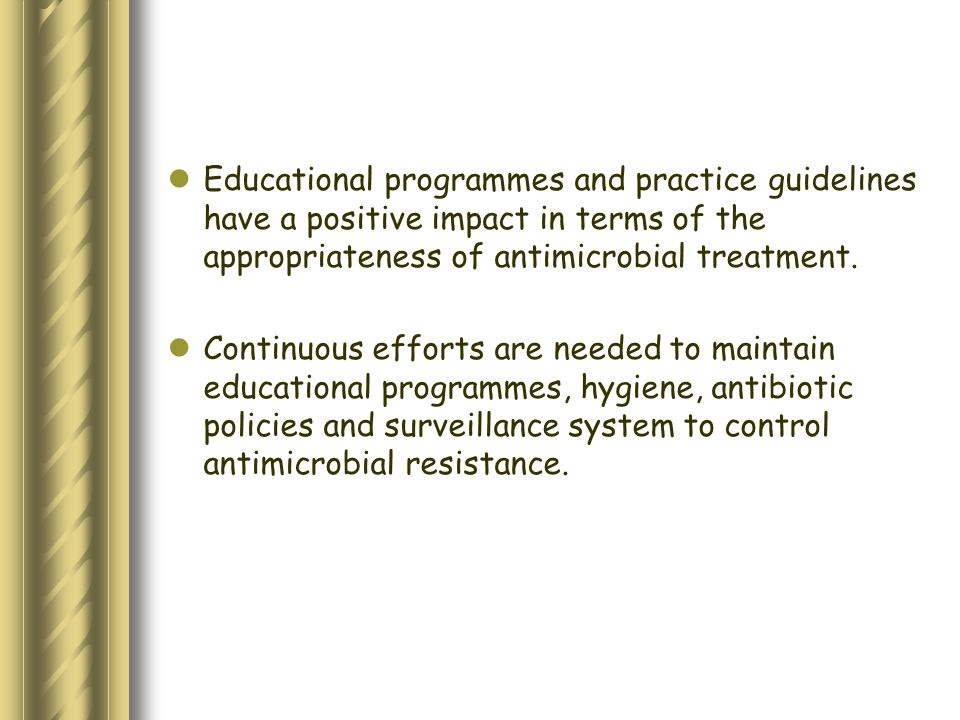 Educational programmes and practice guidelines have a positive impact in terms of the appropriateness of antimicrobial treatment.