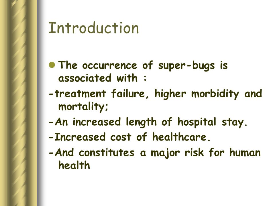 Introduction The occurrence of super-bugs is associated with : -treatment failure, higher morbidity and mortality; -An increased length of hospital stay.