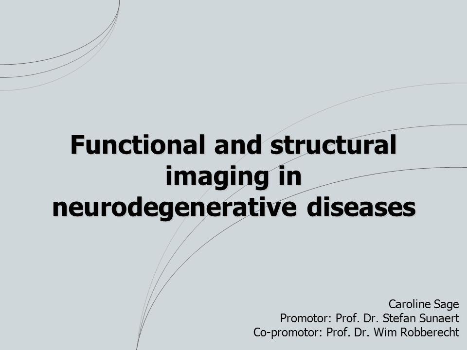 Functional and structural imaging in neurodegenerative diseases Caroline Sage Promotor: Prof.