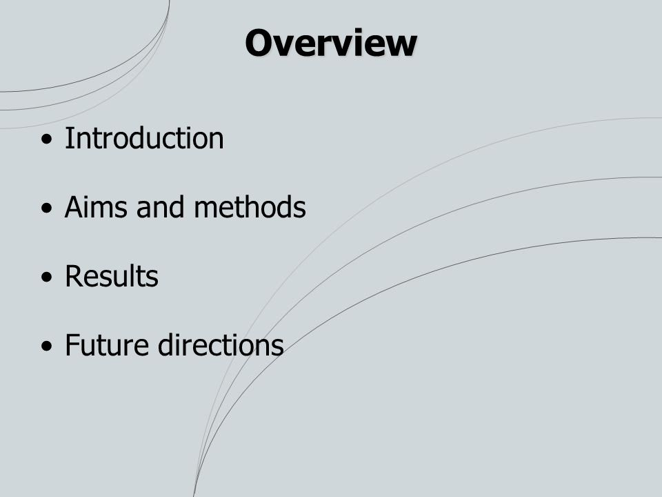 Overview Introduction Aims and methods Results Future directions