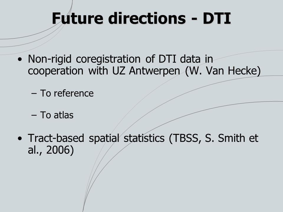 Future directions - DTI Non-rigid coregistration of DTI data in cooperation with UZ Antwerpen (W.