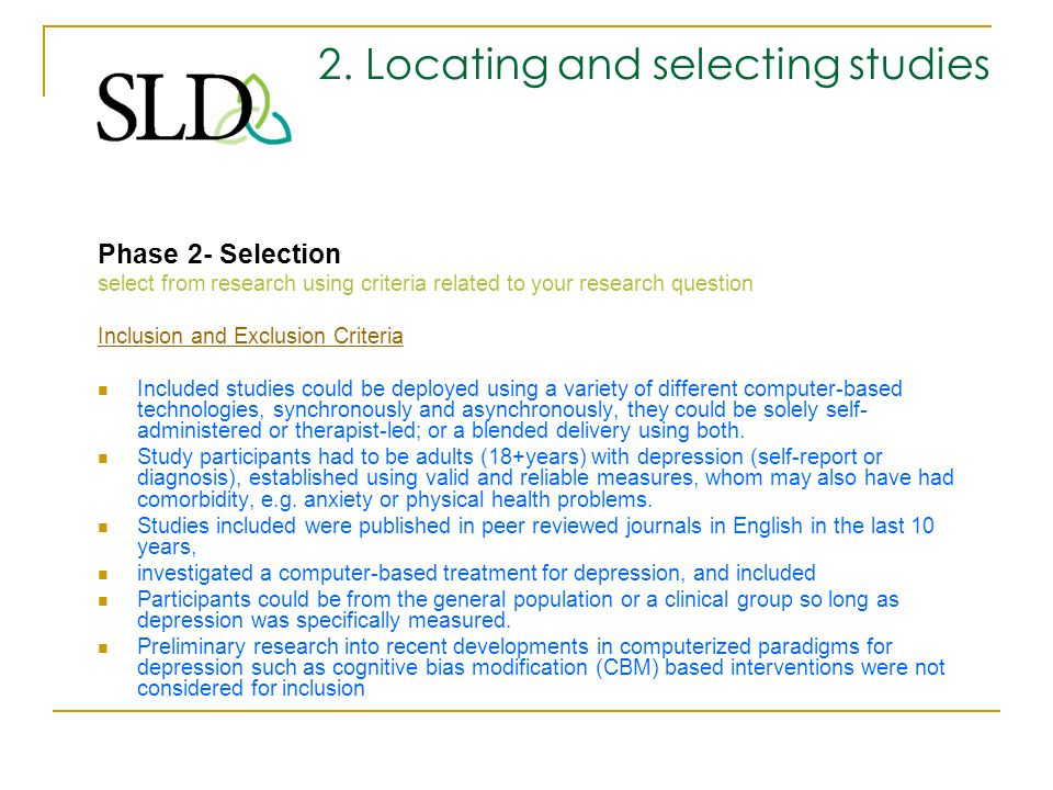 2. Locating and selecting studies Phase 2- Selection select from research using criteria related to your research question Inclusion and Exclusion Cri