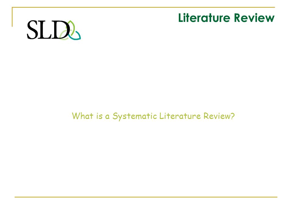 Literature Review What is a Systematic Literature Review?