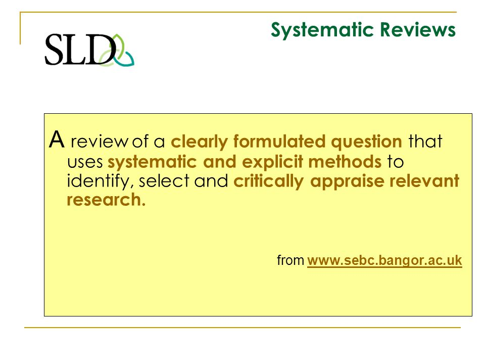 Systematic Reviews Readers need to be able to judge whether all of the relevant literature is likely to have been found, and how the quality of studies was assessed.