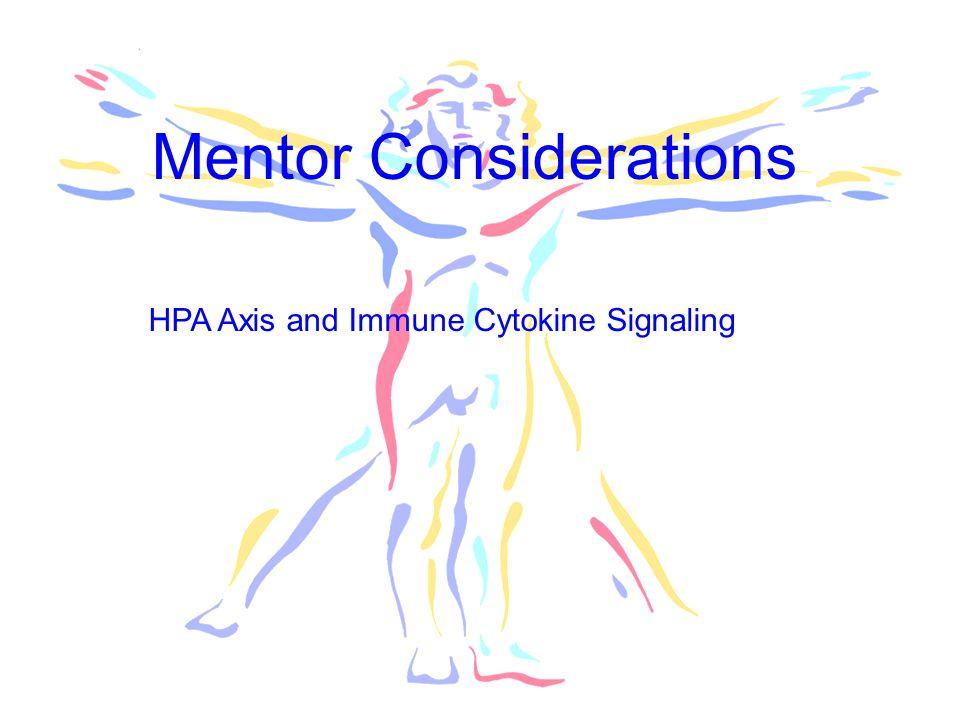 Mentor Considerations HPA Axis and Immune Cytokine Signaling