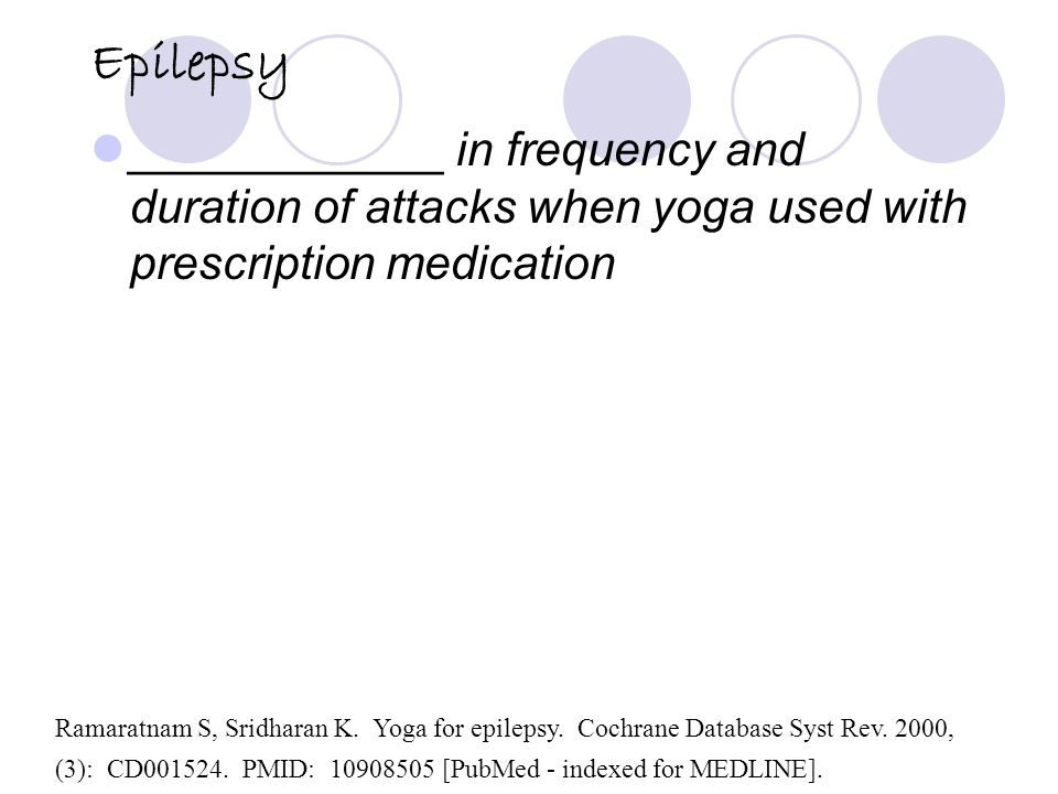 Epilepsy ____________ in frequency and duration of attacks when yoga used with prescription medication Ramaratnam S, Sridharan K.