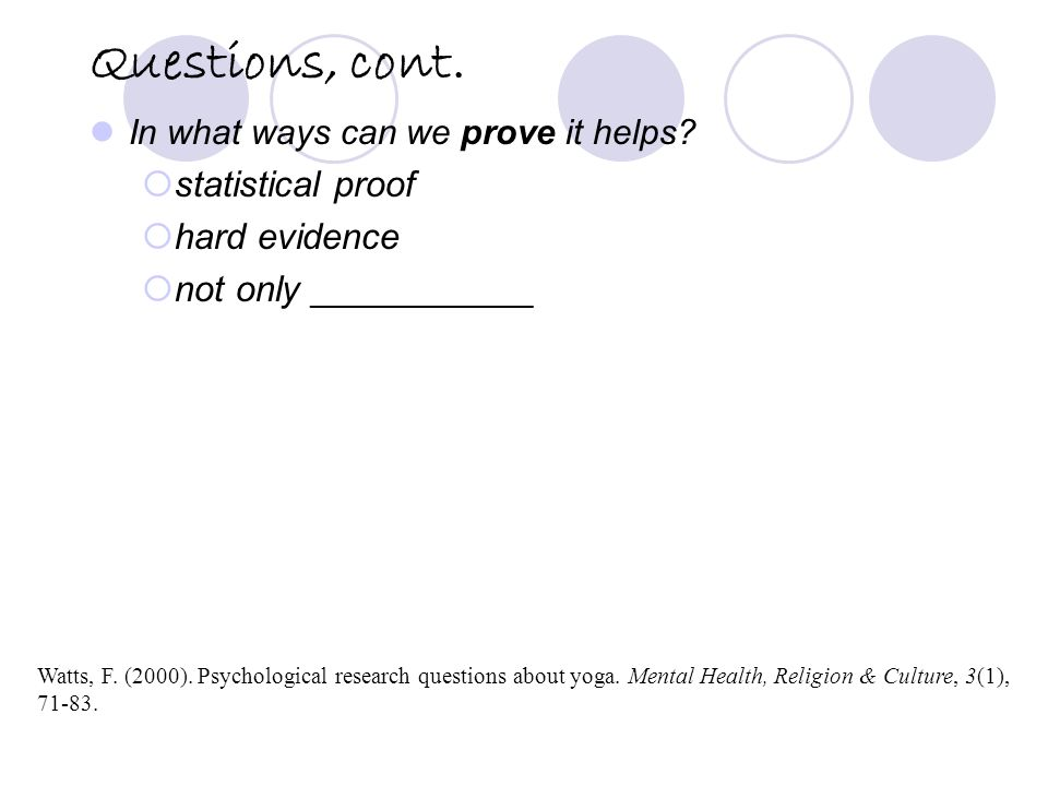 Questions, cont. In what ways can we prove it helps.