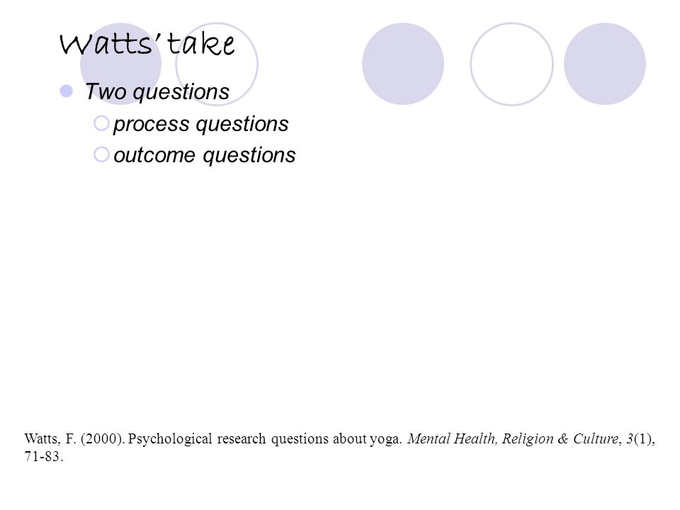 Watts' take Two questions  process questions  outcome questions Watts, F.