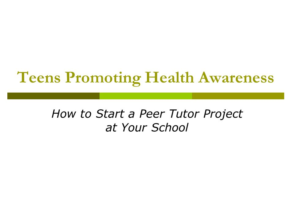 Teens Promoting Health Awareness How to Start a Peer Tutor Project at Your School