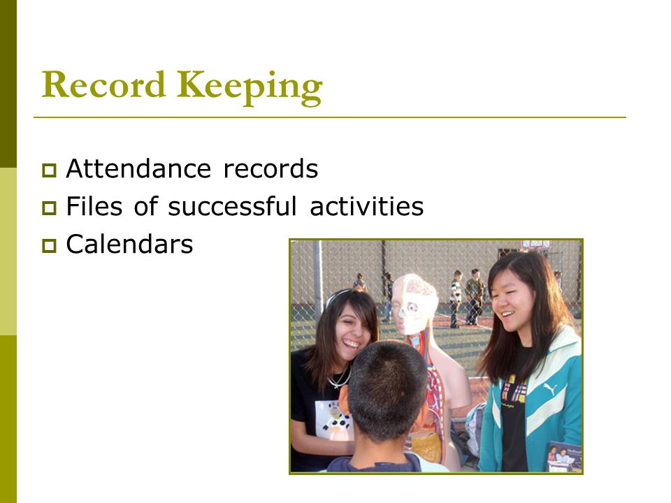 Record Keeping  Attendance records  Files of successful activities  Calendars