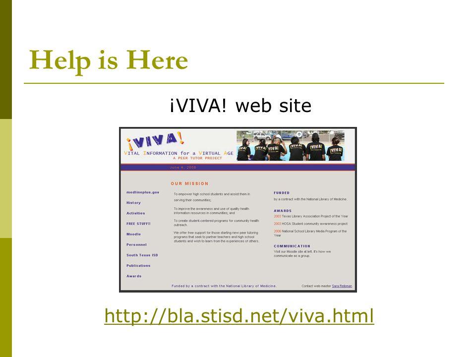 Help is Here ¡VIVA! web site http://bla.stisd.net/viva.html
