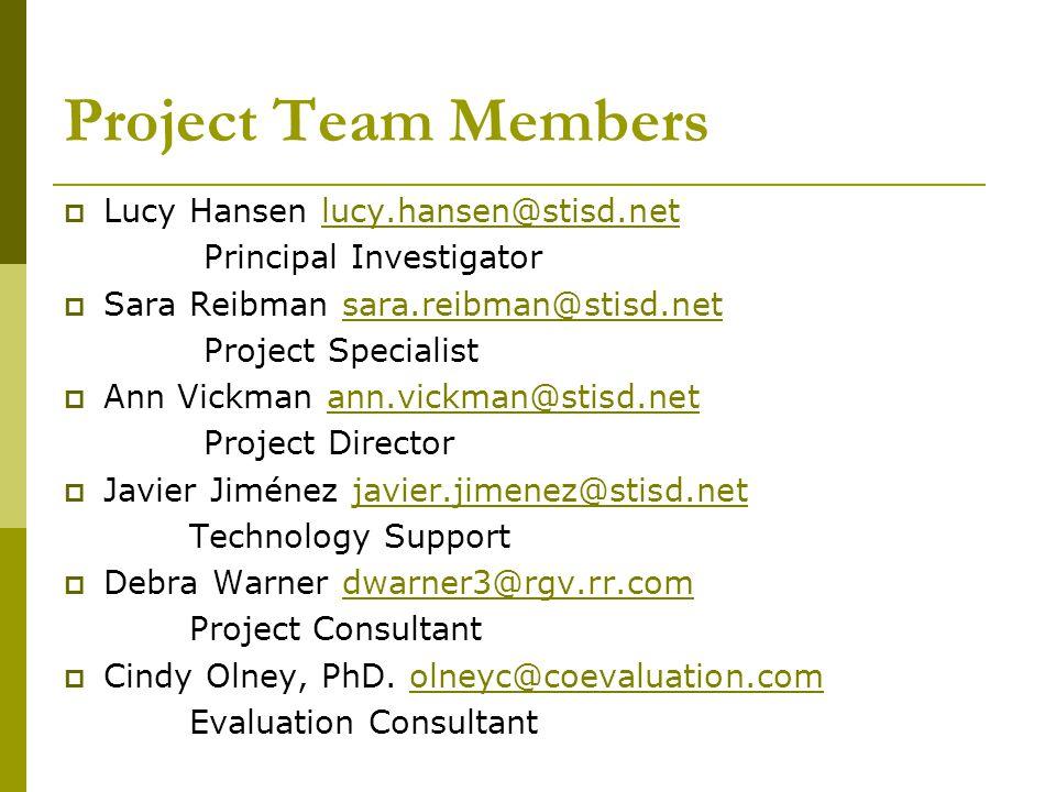 Project Team Members  Lucy Hansen lucy.hansen@stisd.netlucy.hansen@stisd.net Principal Investigator  Sara Reibman sara.reibman@stisd.netsara.reibman@stisd.net Project Specialist  Ann Vickman ann.vickman@stisd.netann.vickman@stisd.net Project Director  Javier Jiménez javier.jimenez@stisd.netjavier.jimenez@stisd.net Technology Support  Debra Warner dwarner3@rgv.rr.comdwarner3@rgv.rr.com Project Consultant  Cindy Olney, PhD.
