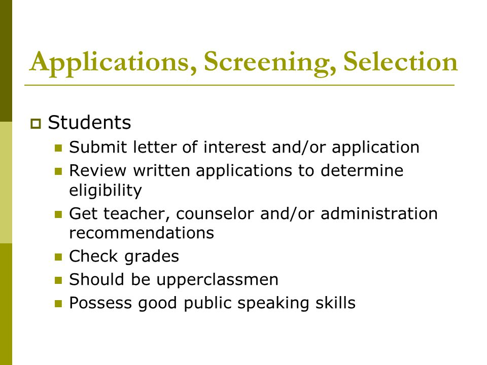 Applications, Screening, Selection  Students Submit letter of interest and/or application Review written applications to determine eligibility Get te