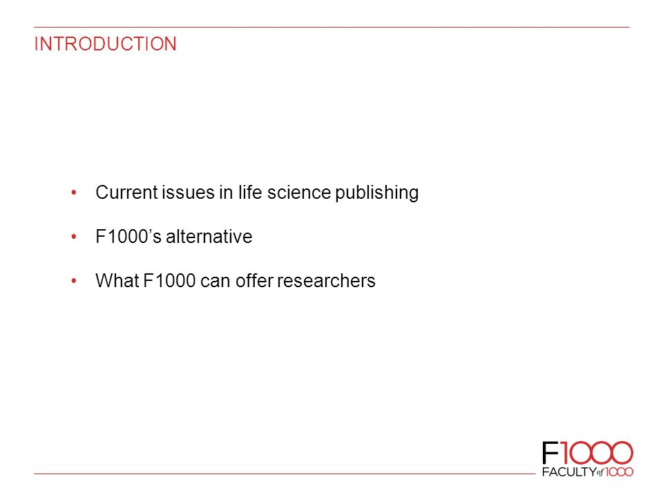 INTRODUCTION Current issues in life science publishing F1000's alternative What F1000 can offer researchers