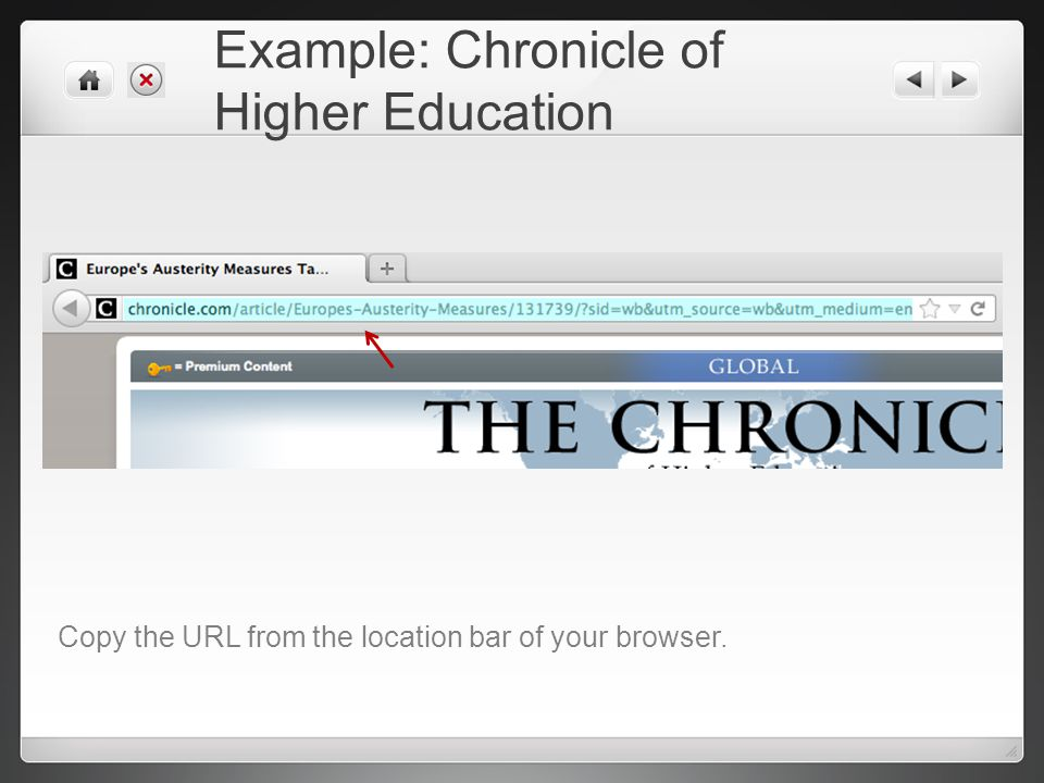 Example: Chronicle of Higher Education Copy the URL from the location bar of your browser.