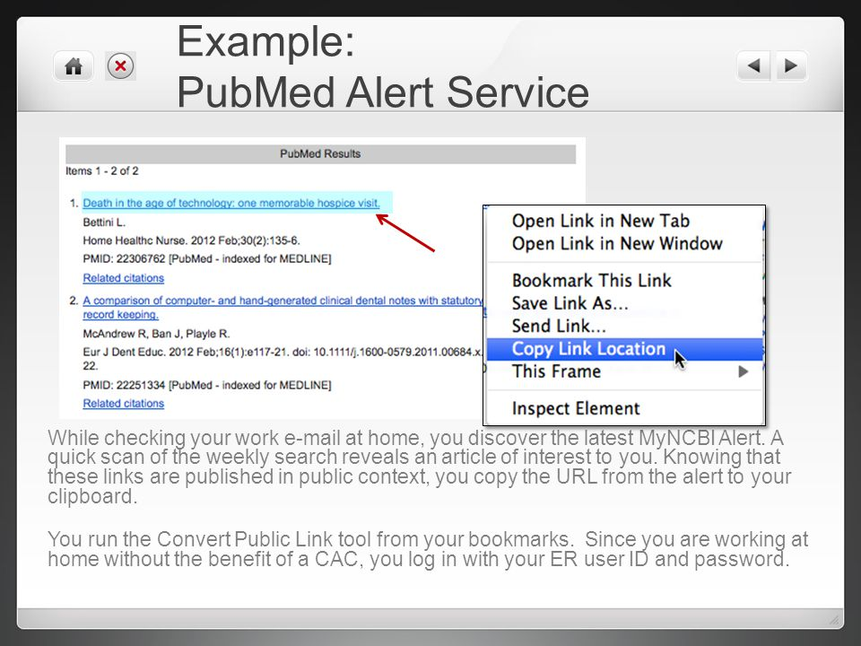 Example: PubMed Alert Service While checking your work e-mail at home, you discover the latest MyNCBI Alert.