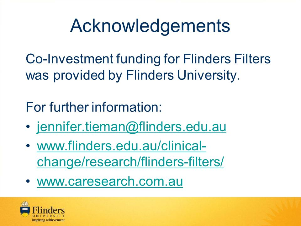 Acknowledgements Co-Investment funding for Flinders Filters was provided by Flinders University. For further information: jennifer.tieman@flinders.edu