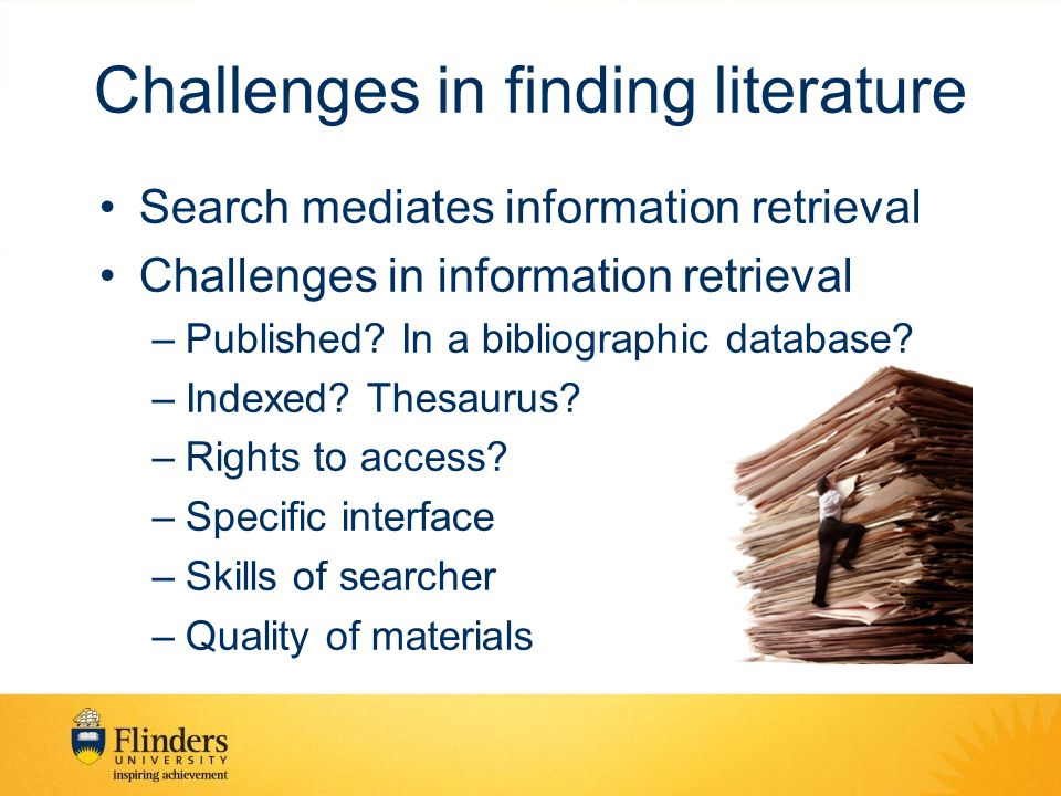 Challenges in finding literature Search mediates information retrieval Challenges in information retrieval –Published? In a bibliographic database? –I