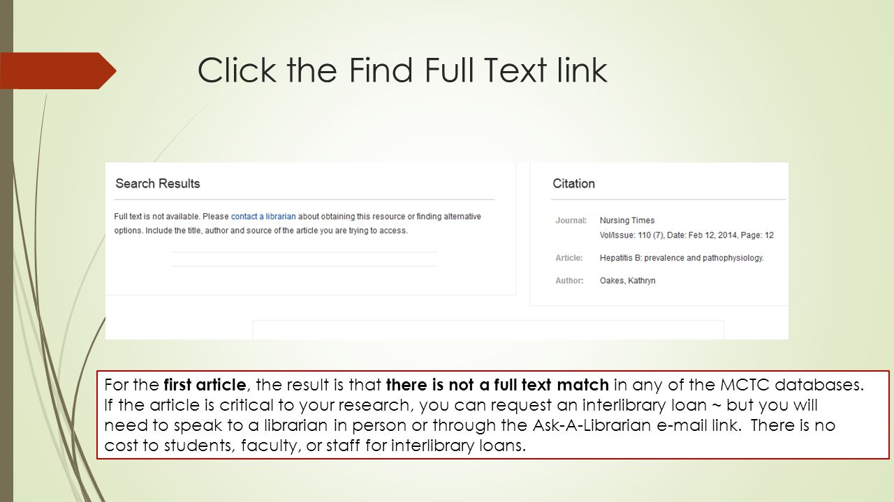 Click the Find Full Text link  For the 1 st article, the result is this: For the first article, the result is that there is not a full text match in any of the MCTC databases.