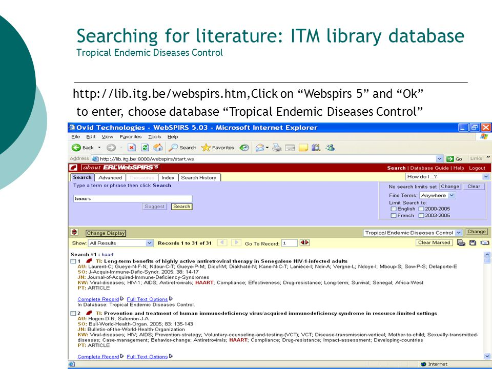 14 Searching for literature: ITM library database Tropical Endemic Diseases Control http://lib.itg.be/webspirs.htm,Click on Webspirs 5 and Ok to enter, choose database Tropical Endemic Diseases Control