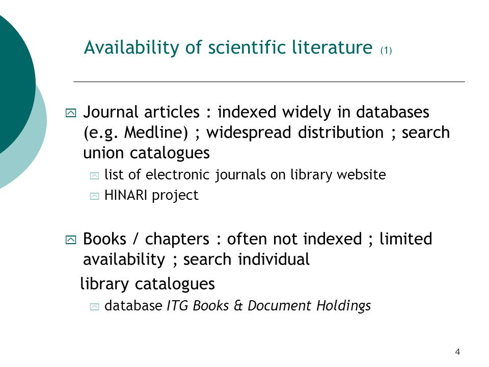 4 Availability of scientific literature (1) y Journal articles : indexed widely in databases (e.g.