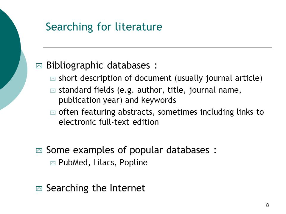 8 Searching for literature y Bibliographic databases : y short description of document (usually journal article) y standard fields (e.g.