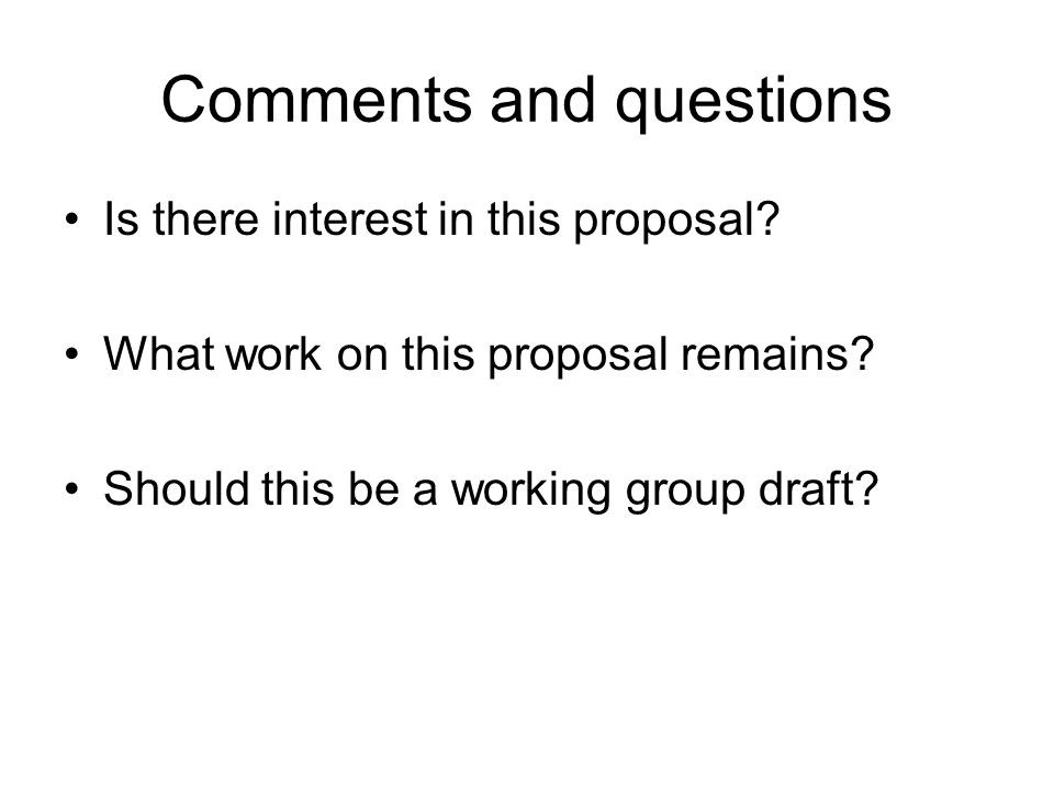 Comments and questions Is there interest in this proposal.