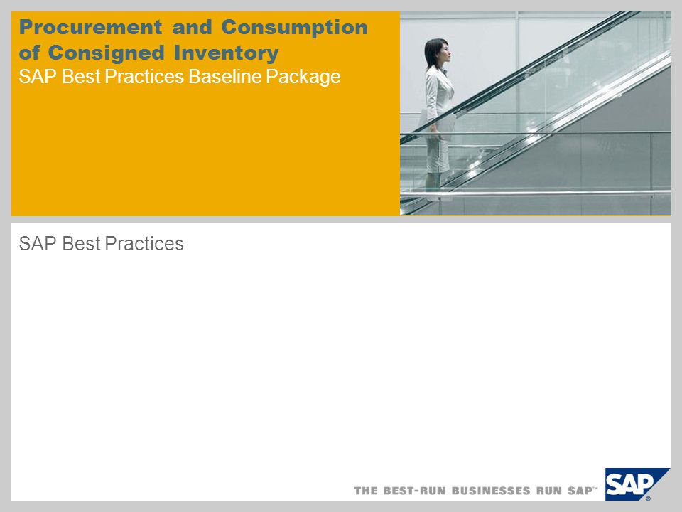 Procurement and Consumption of Consigned Inventory SAP Best Practices Baseline Package SAP Best Practices