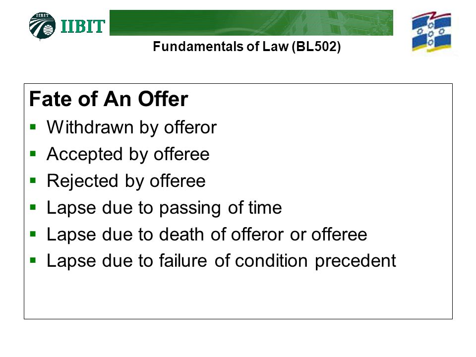 Fundamentals of Law (BL502) Fate of An Offer  Withdrawn by offeror  Accepted by offeree  Rejected by offeree  Lapse due to passing of time  Lapse