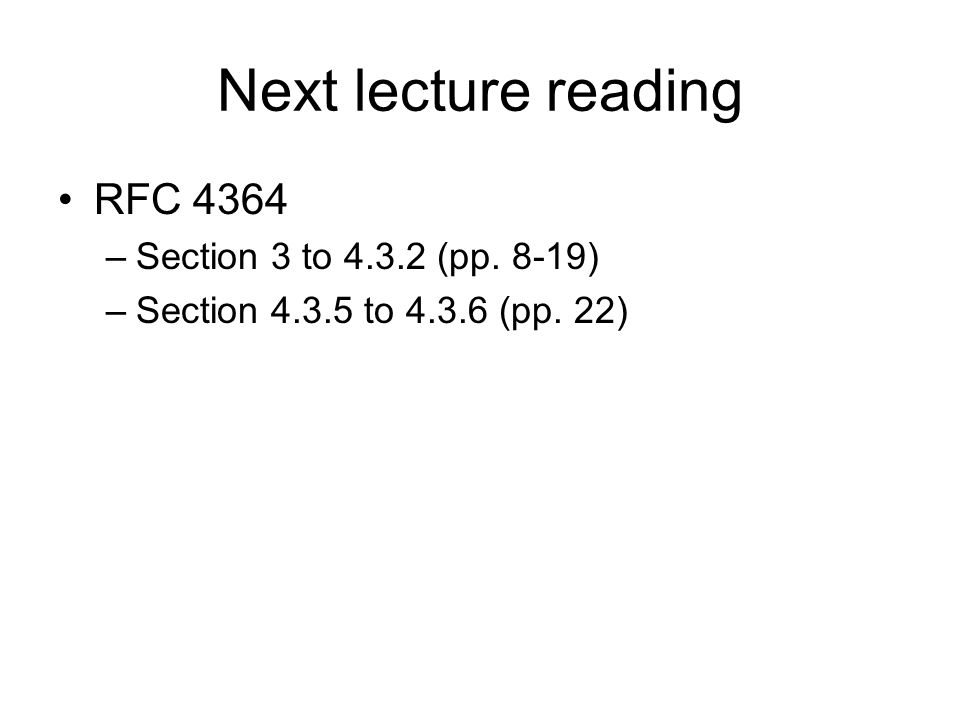 Next lecture reading RFC 4364 –Section 3 to 4.3.2 (pp. 8-19) –Section 4.3.5 to 4.3.6 (pp. 22)