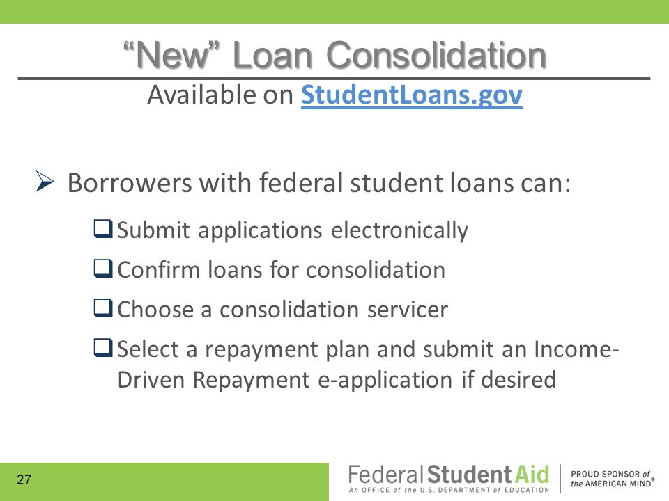  Borrowers with federal student loans can:  Submit applications electronically  Confirm loans for consolidation  Choose a consolidation servicer 