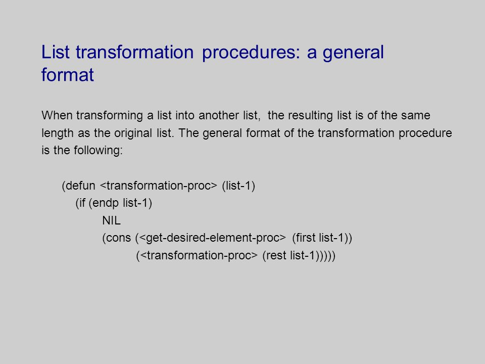 List transformation procedures: a general format When transforming a list into another list, the resulting list is of the same length as the original list.