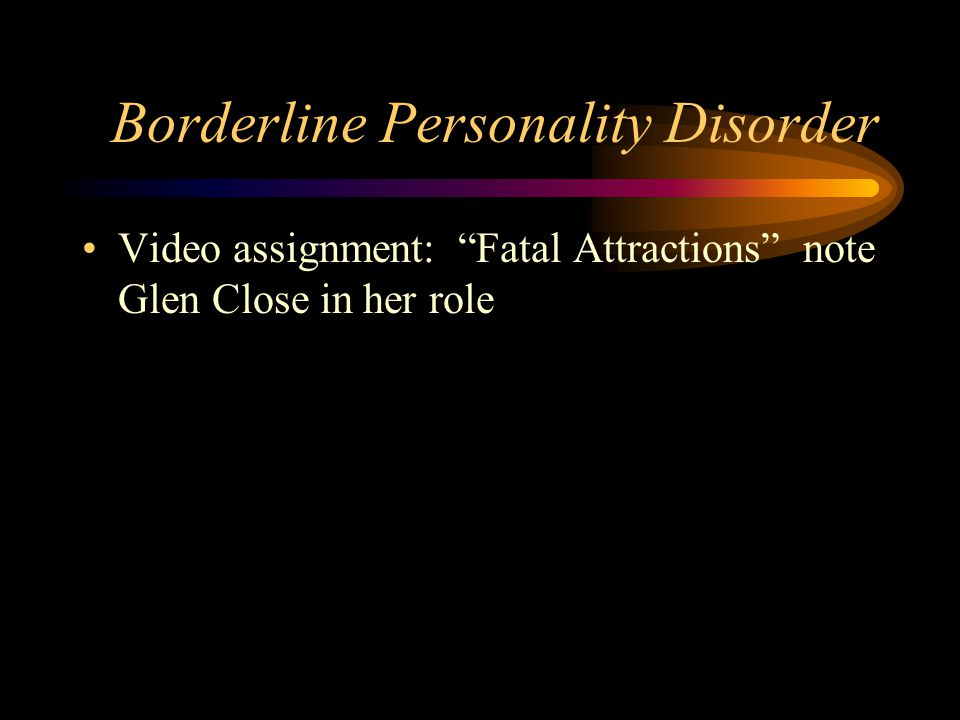 """Borderline Personality Disorder Video assignment: """"Fatal Attractions"""" note Glen Close in her role"""