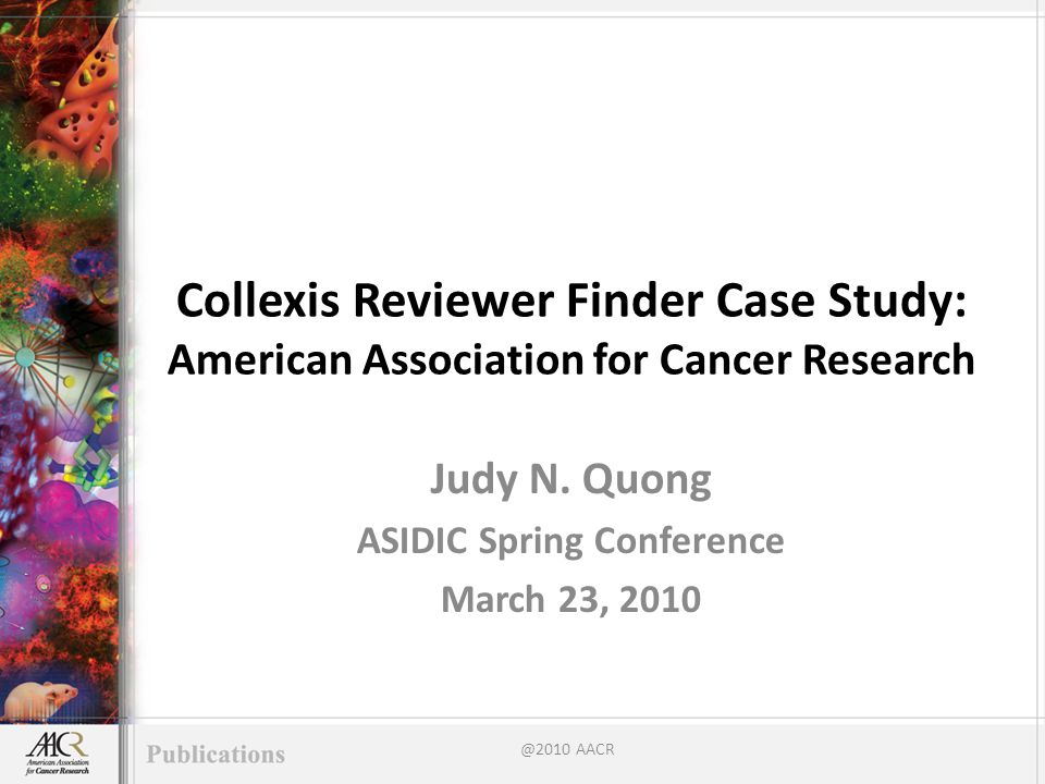 Collexis Reviewer Finder Case Study: American Association for Cancer Research Judy N.