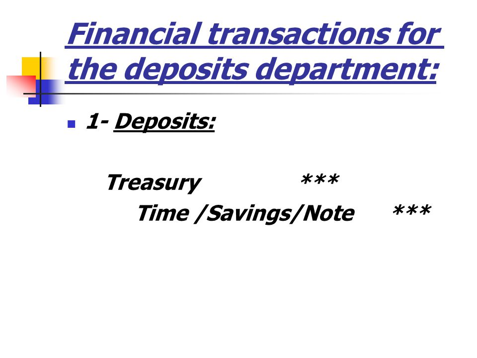 Financial transactions for the deposits department: 1- Deposits: Treasury *** Time /Savings/Note ***