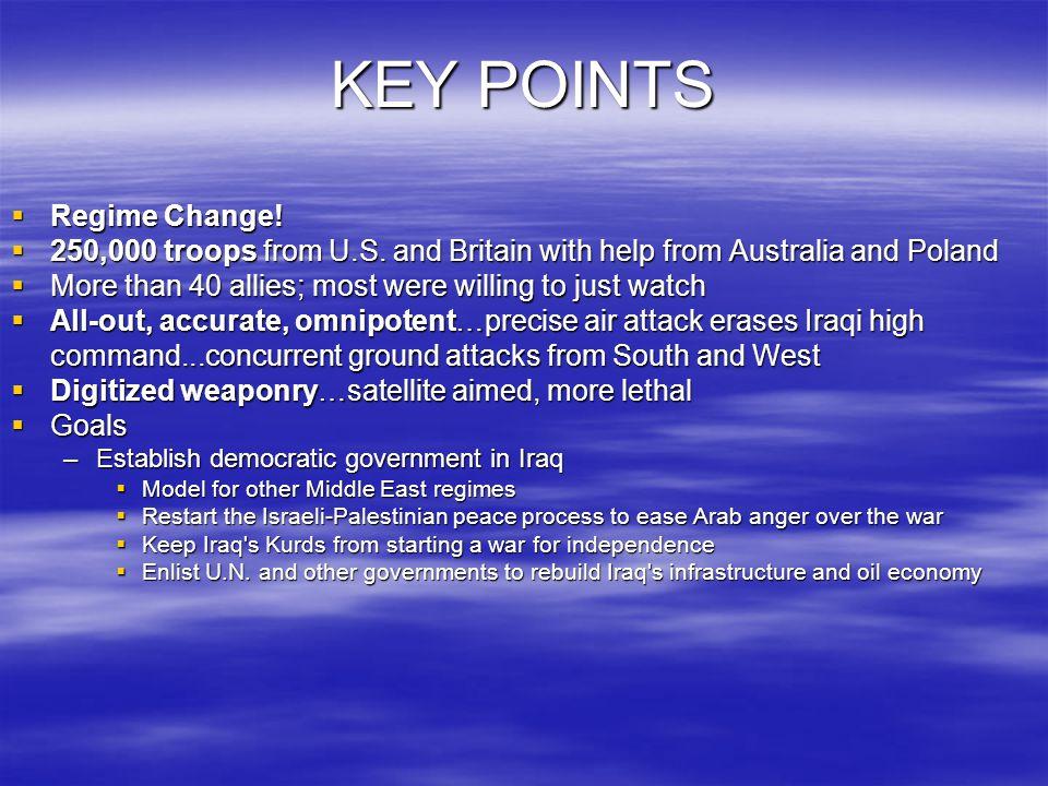 KEY POINTS  Regime Change.  250,000 troops from U.S.