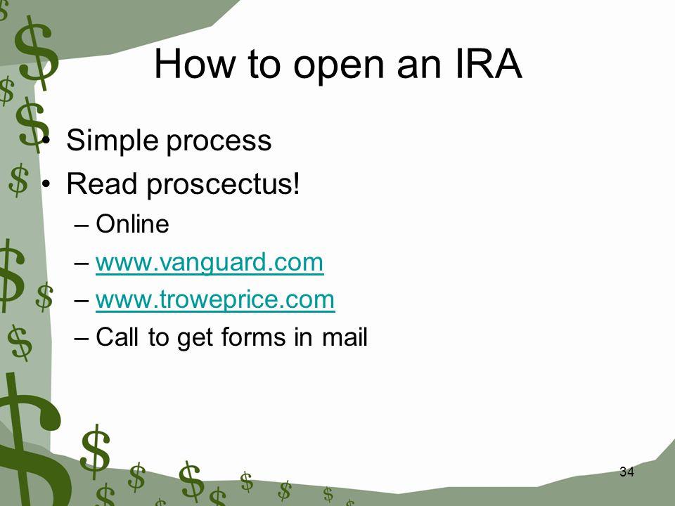34 How to open an IRA Simple process Read proscectus! –Online –www.vanguard.comwww.vanguard.com –www.troweprice.comwww.troweprice.com –Call to get for