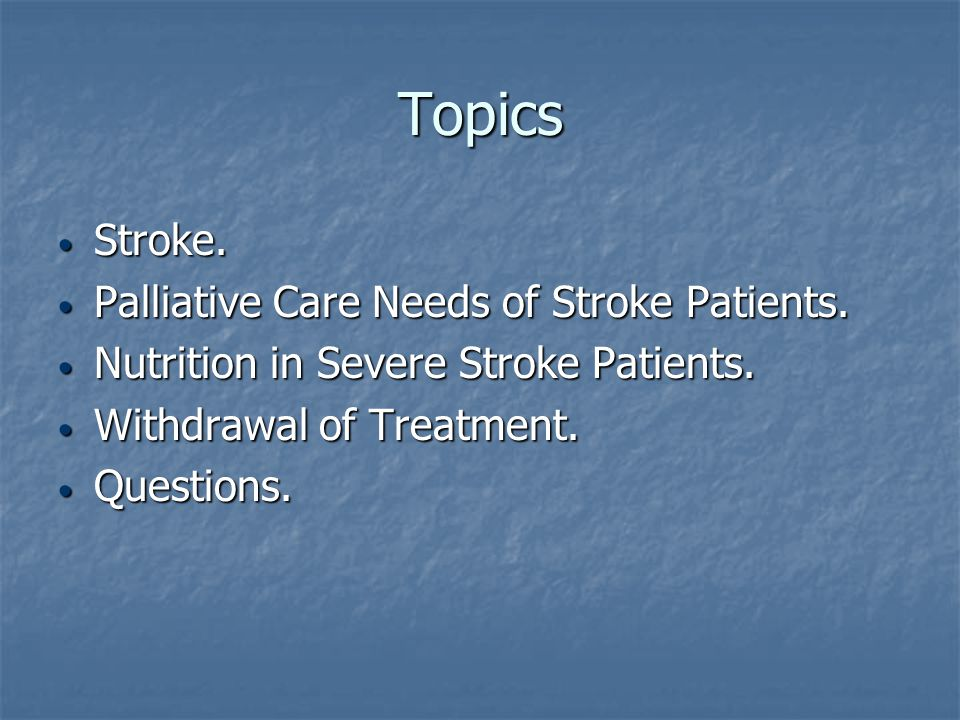 Topics Stroke. Stroke. Palliative Care Needs of Stroke Patients. Palliative Care Needs of Stroke Patients. Nutrition in Severe Stroke Patients. Nutrit
