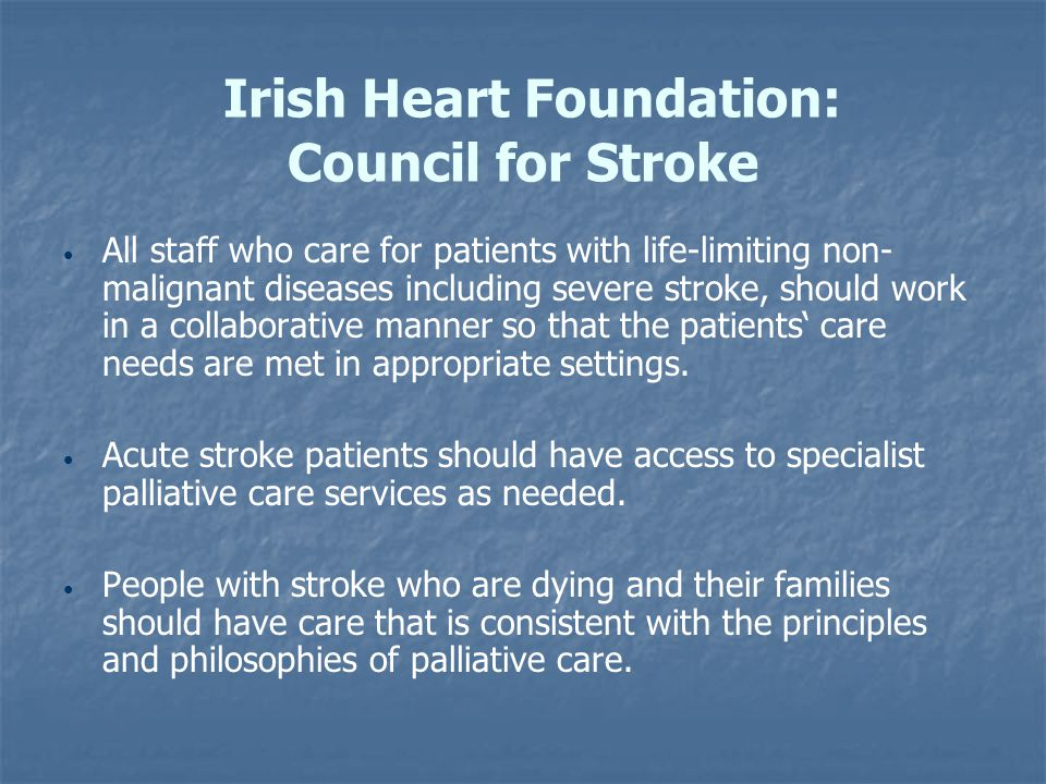 Irish Heart Foundation: Council for Stroke All staff who care for patients with life-limiting non- malignant diseases including severe stroke, should