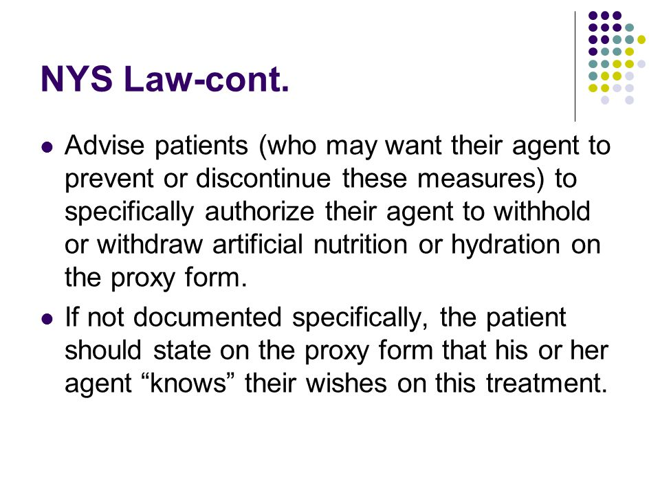 NYS Law-cont. Advise patients (who may want their agent to prevent or discontinue these measures) to specifically authorize their agent to withhold or