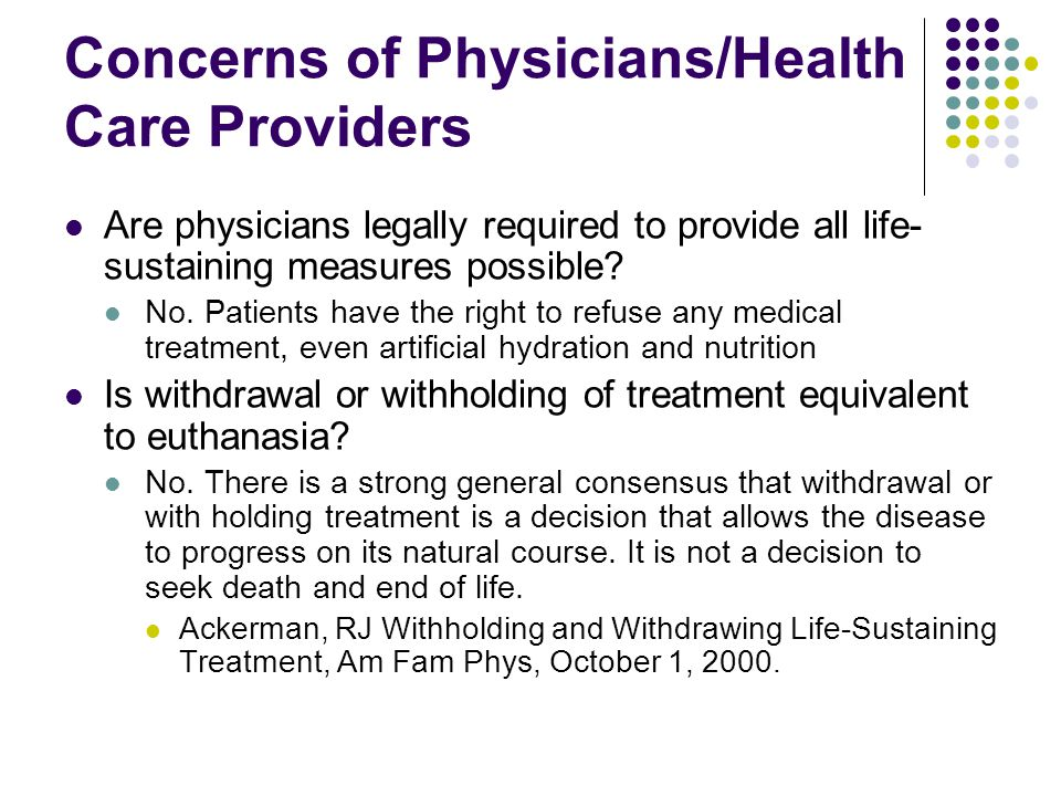 Concerns of Physicians/Health Care Providers Are physicians legally required to provide all life- sustaining measures possible.