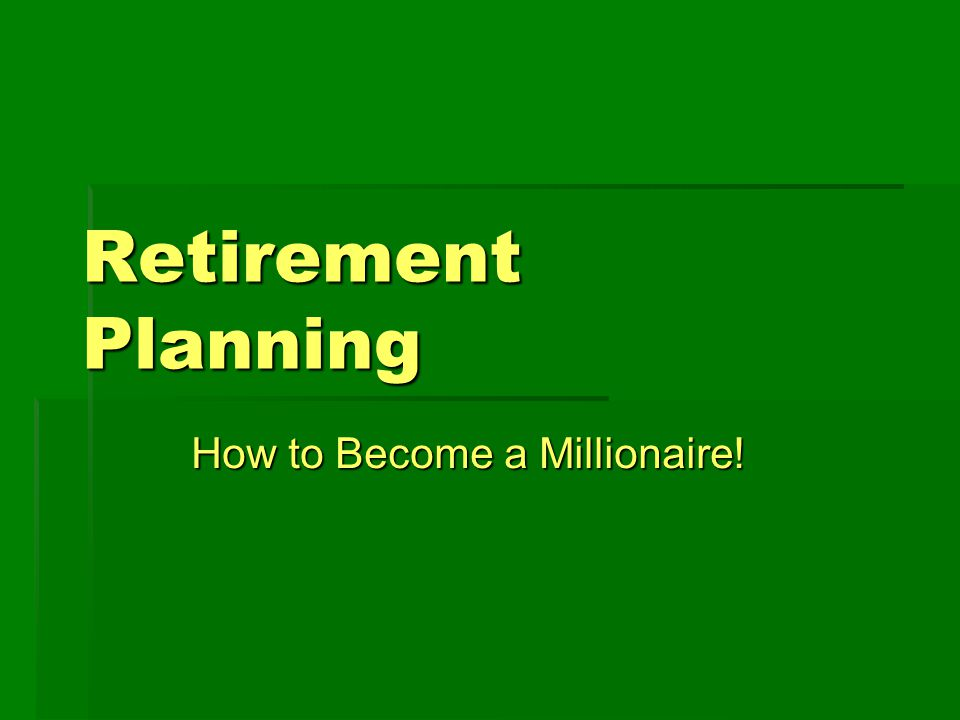 Retirement Planning How to Become a Millionaire!