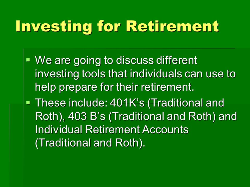 401K (Traditional)  This is an employer sponsored retirement plan that is funded through payroll deduction.