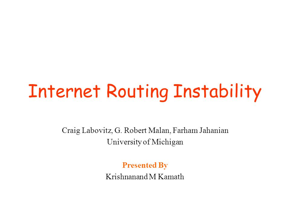Internet Routing Instability Craig Labovitz, G.