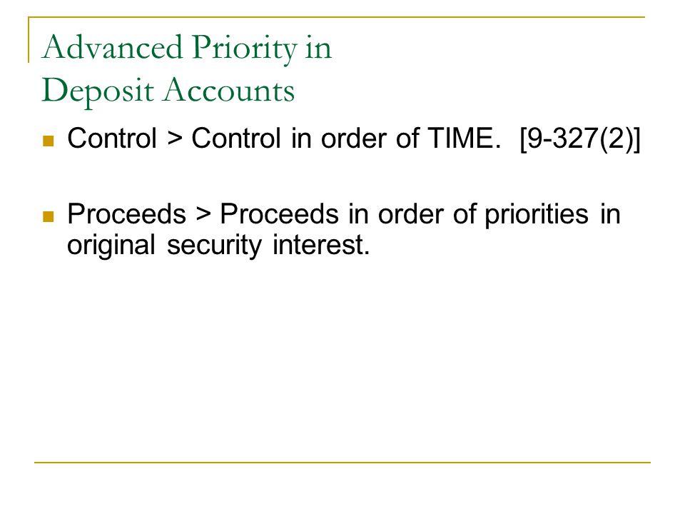 Advanced Priority in Deposit Accounts Control > Control in order of TIME. [9-327(2)] Proceeds > Proceeds in order of priorities in original security i