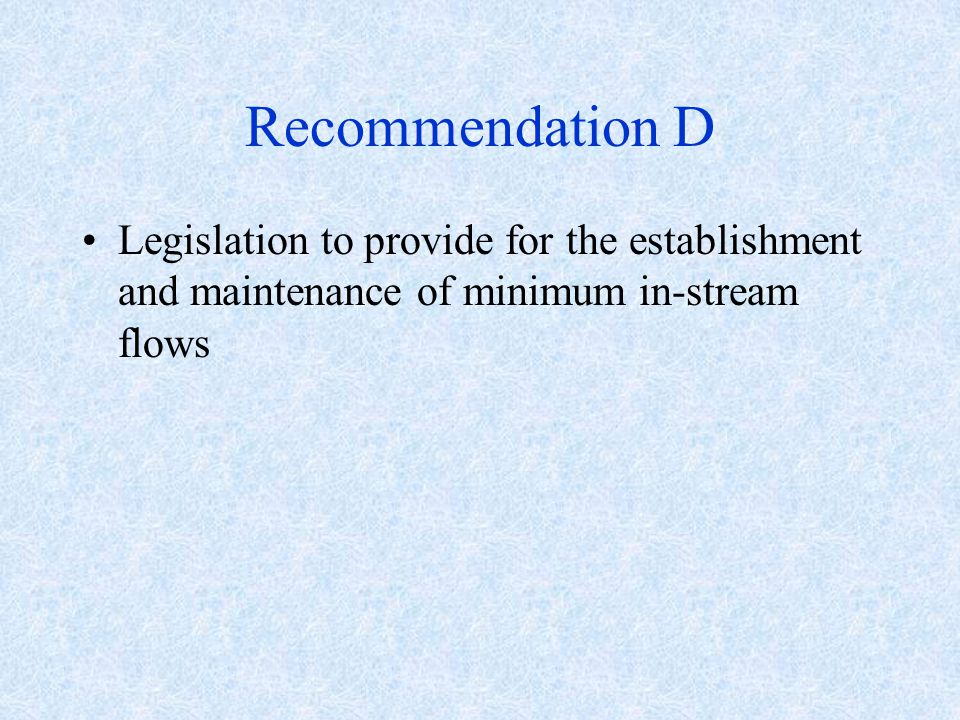 Recommendation D Legislation to provide for the establishment and maintenance of minimum in-stream flows