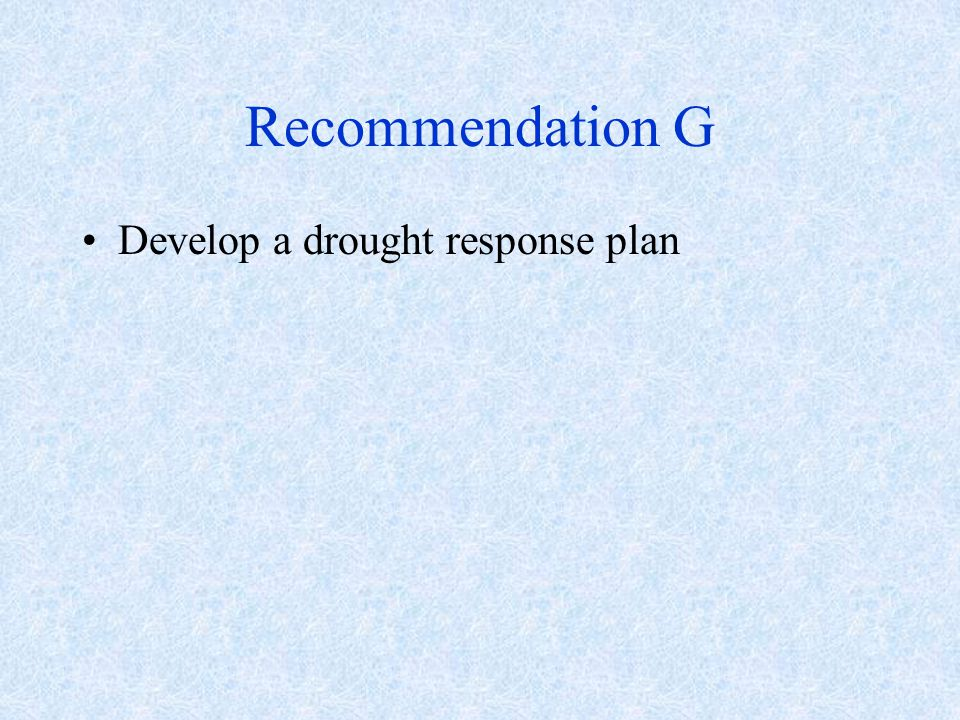 Recommendation G Develop a drought response plan
