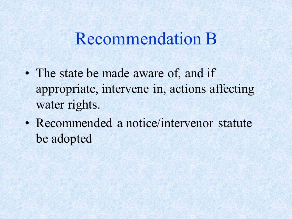 Recommendation B The state be made aware of, and if appropriate, intervene in, actions affecting water rights.