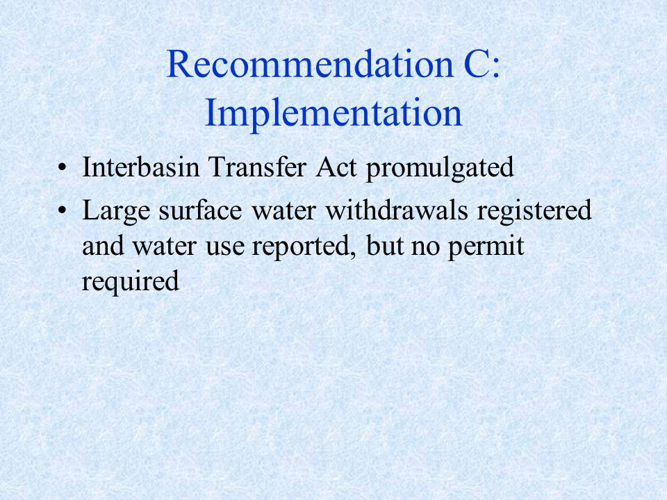 Recommendation C: Implementation Interbasin Transfer Act promulgated Large surface water withdrawals registered and water use reported, but no permit required