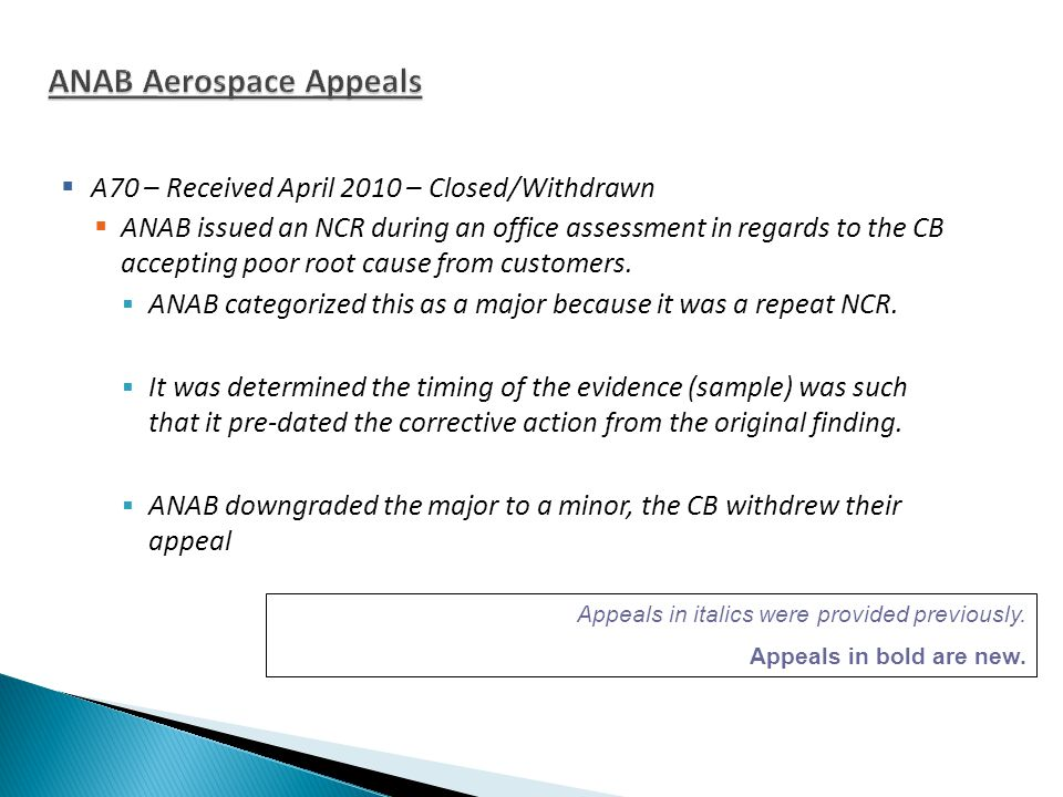  A70 – Received April 2010 – Closed/Withdrawn  ANAB issued an NCR during an office assessment in regards to the CB accepting poor root cause from customers.